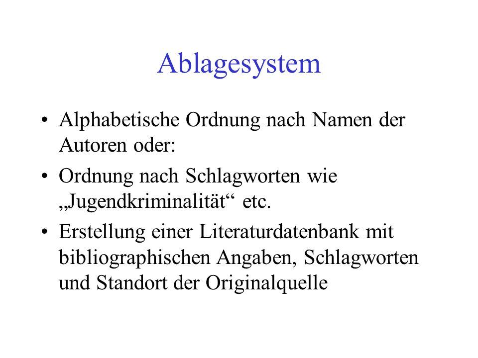 Ablagesystem Alphabetische Ordnung nach Namen der Autoren oder: Ordnung nach Schlagworten wie Jugendkriminalität etc. Erstellung einer Literaturdatenb