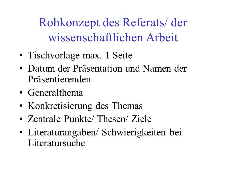 Rohkonzept des Referats/ der wissenschaftlichen Arbeit Tischvorlage max. 1 Seite Datum der Präsentation und Namen der Präsentierenden Generalthema Kon