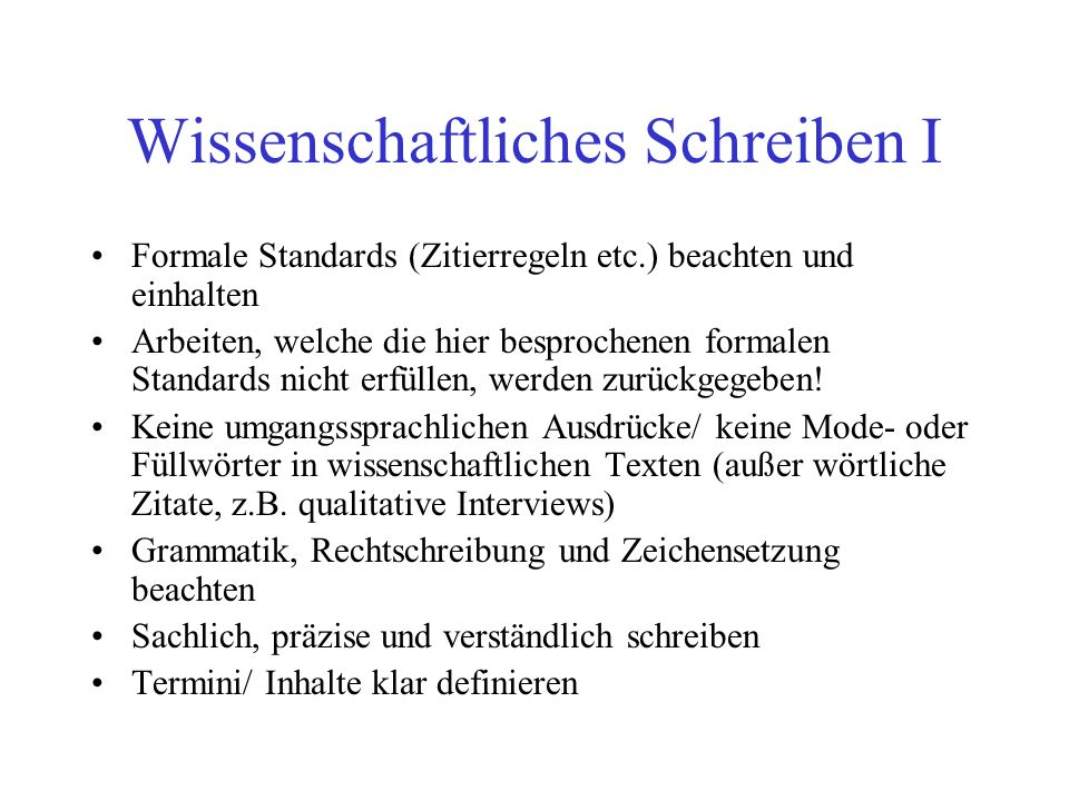 Wissenschaftliches Schreiben I Formale Standards (Zitierregeln etc.) beachten und einhalten Arbeiten, welche die hier besprochenen formalen Standards