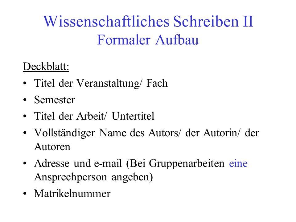 Wissenschaftliches Schreiben II Formaler Aufbau Deckblatt: Titel der Veranstaltung/ Fach Semester Titel der Arbeit/ Untertitel Vollständiger Name des