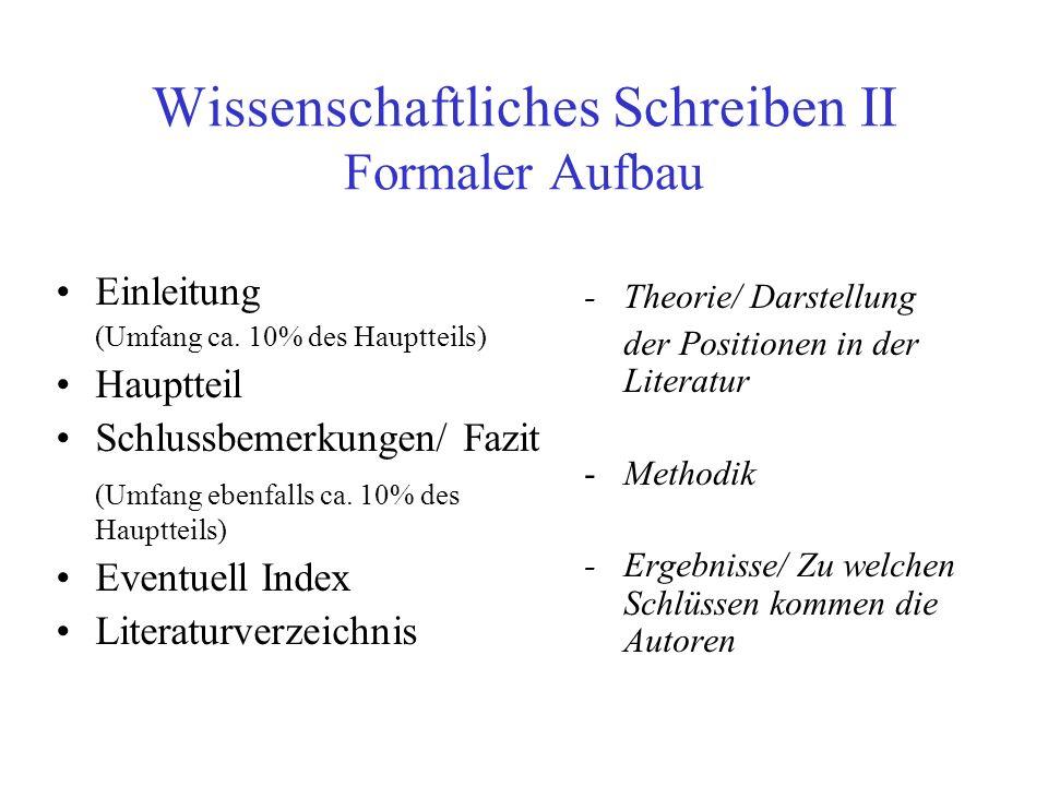 Wissenschaftliches Schreiben II Formaler Aufbau Einleitung (Umfang ca. 10% des Hauptteils) Hauptteil Schlussbemerkungen/ Fazit (Umfang ebenfalls ca. 1