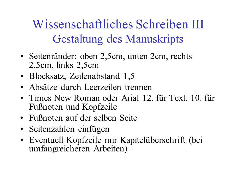 Wissenschaftliches Schreiben III Gestaltung des Manuskripts Seitenränder: oben 2,5cm, unten 2cm, rechts 2,5cm, links 2,5cm Blocksatz, Zeilenabstand 1,