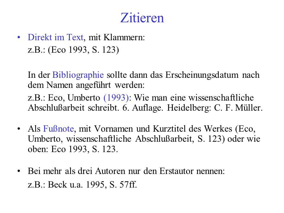 Zitieren Direkt im Text, mit Klammern: z.B.: (Eco 1993, S. 123) In der Bibliographie sollte dann das Erscheinungsdatum nach dem Namen angeführt werden