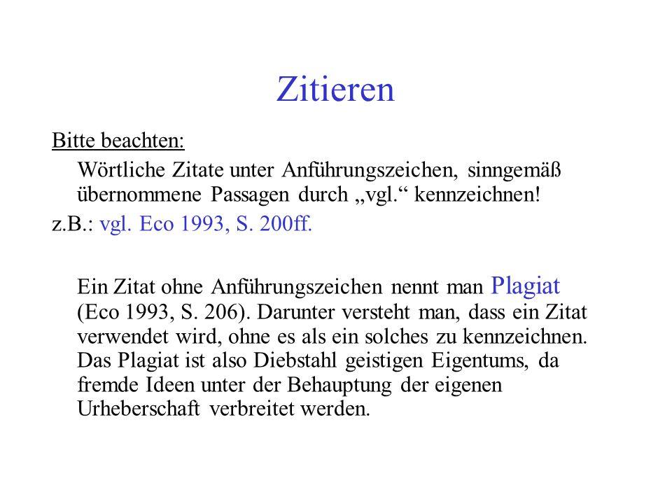 Zitieren Bitte beachten: Wörtliche Zitate unter Anführungszeichen, sinngemäß übernommene Passagen durch vgl. kennzeichnen! z.B.: vgl. Eco 1993, S. 200