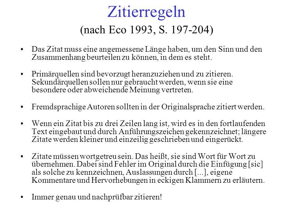 Zitierregeln (nach Eco 1993, S. 197-204) Das Zitat muss eine angemessene Länge haben, um den Sinn und den Zusammenhang beurteilen zu können, in dem es