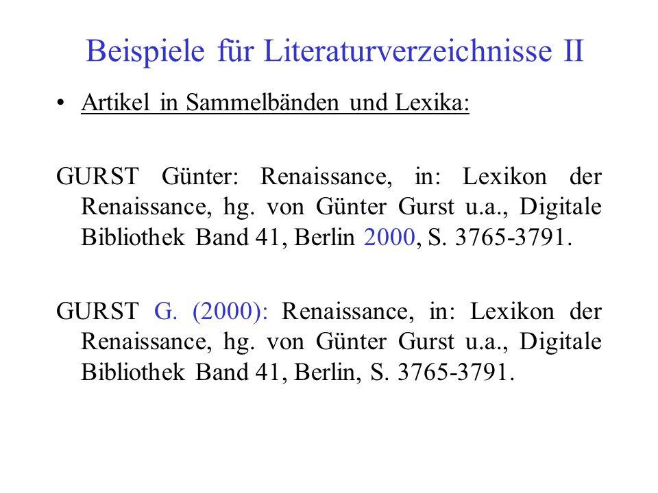 Beispiele für Literaturverzeichnisse II Artikel in Sammelbänden und Lexika: GURST Günter: Renaissance, in: Lexikon der Renaissance, hg. von Günter Gur
