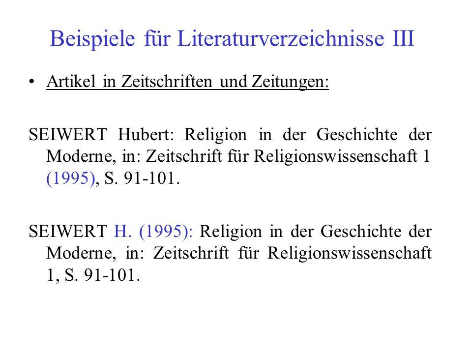 Beispiele für Literaturverzeichnisse III Artikel in Zeitschriften und Zeitungen: SEIWERT Hubert: Religion in der Geschichte der Moderne, in: Zeitschri