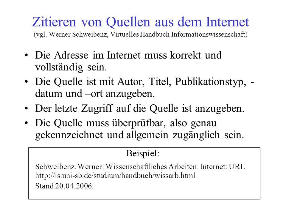 Zitieren von Quellen aus dem Internet (vgl. Werner Schweibenz, Virtuelles Handbuch Informationswissenschaft) Die Adresse im Internet muss korrekt und