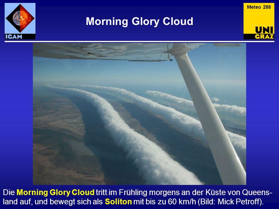 Morning Glory Cloud Meteo 288 Die Morning Glory Cloud tritt im Frühling morgens an der Küste von Queens- land auf, und bewegt sich als Soliton mit bis