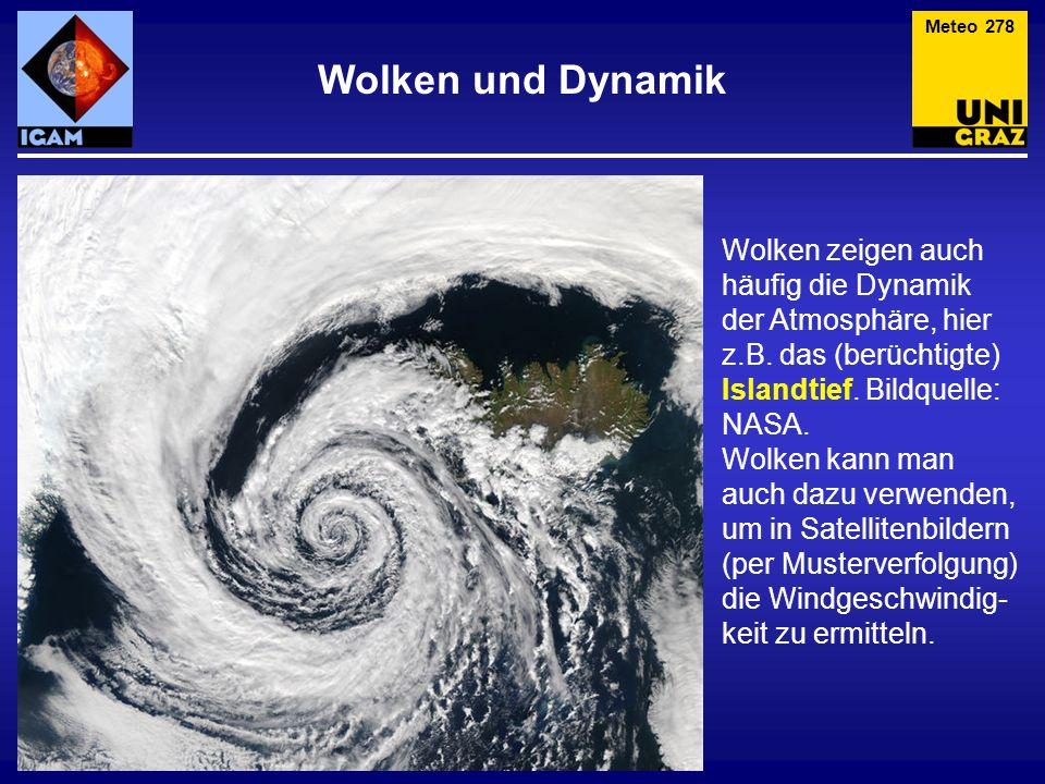 Wolken und Dynamik Meteo 278 Wolken zeigen auch häufig die Dynamik der Atmosphäre, hier z.B. das (berüchtigte) Islandtief. Bildquelle: NASA. Wolken ka