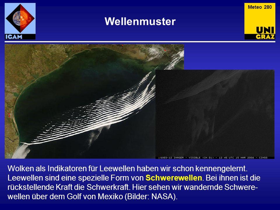 Wellenmuster Meteo 280 Wolken als Indikatoren für Leewellen haben wir schon kennengelernt. Leewellen sind eine spezielle Form von Schwerewellen. Bei i