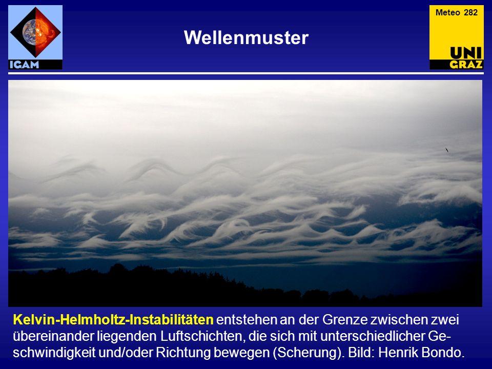 Wellenmuster Meteo 282 Kelvin-Helmholtz-Instabilitäten entstehen an der Grenze zwischen zwei übereinander liegenden Luftschichten, die sich mit unters