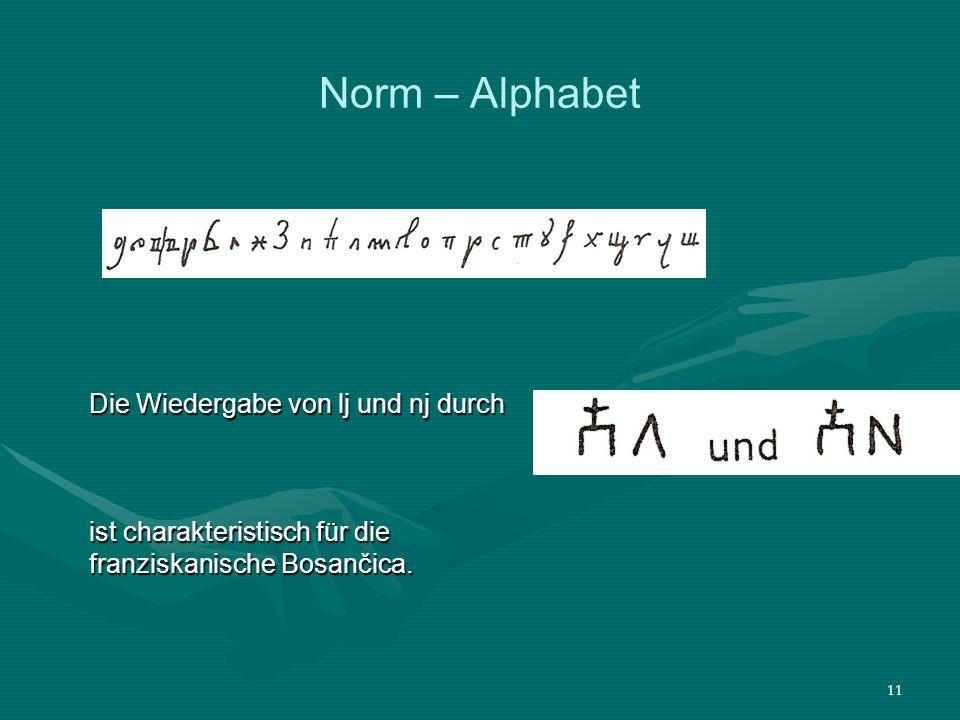 11 Norm – Alphabet Die Wiedergabe von lj und nj durch ist charakteristisch für die franziskanische Bosančica.