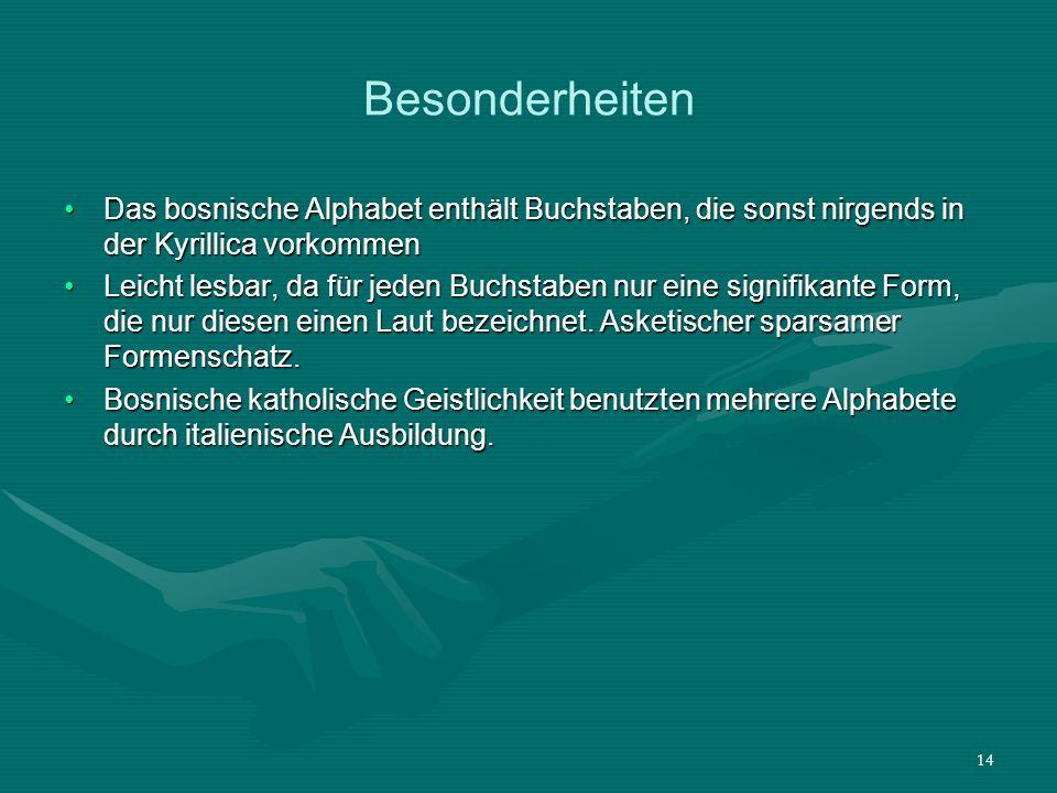 14 Besonderheiten Das bosnische Alphabet enthält Buchstaben, die sonst nirgends in der Kyrillica vorkommenDas bosnische Alphabet enthält Buchstaben, d