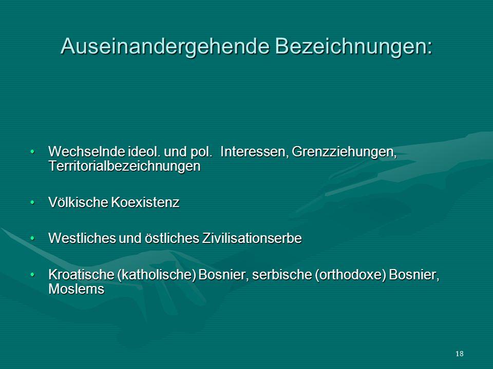 18 Auseinandergehende Bezeichnungen: Wechselnde ideol. und pol. Interessen, Grenzziehungen, TerritorialbezeichnungenWechselnde ideol. und pol. Interes