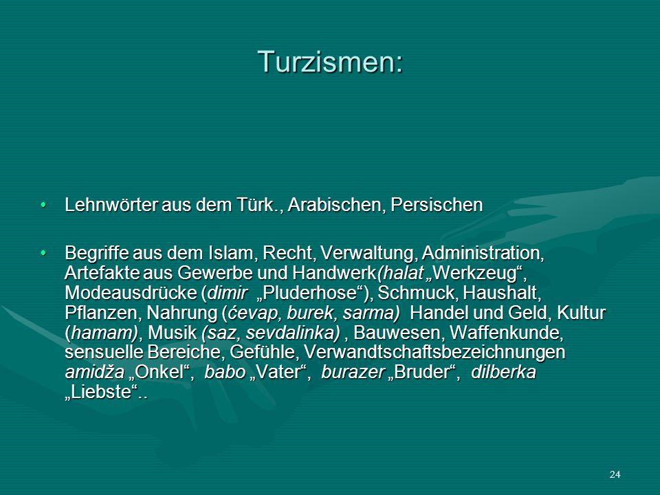 24 Turzismen: Lehnwörter aus dem Türk., Arabischen, PersischenLehnwörter aus dem Türk., Arabischen, Persischen Begriffe aus dem Islam, Recht, Verwaltu