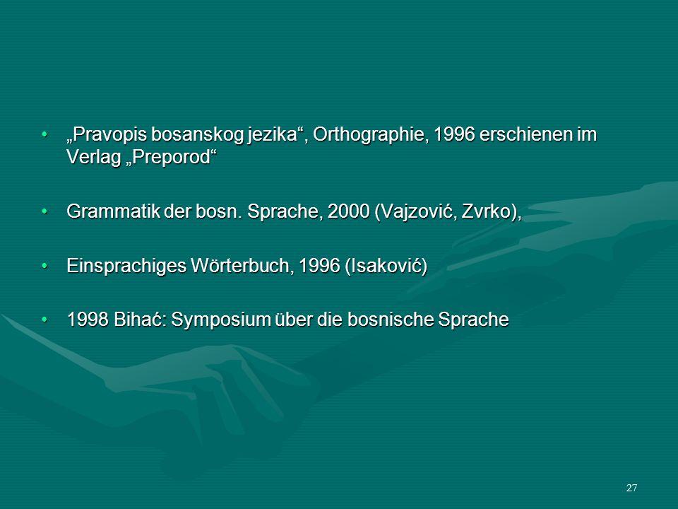 27 Pravopis bosanskog jezika, Orthographie, 1996 erschienen im Verlag PreporodPravopis bosanskog jezika, Orthographie, 1996 erschienen im Verlag Prepo