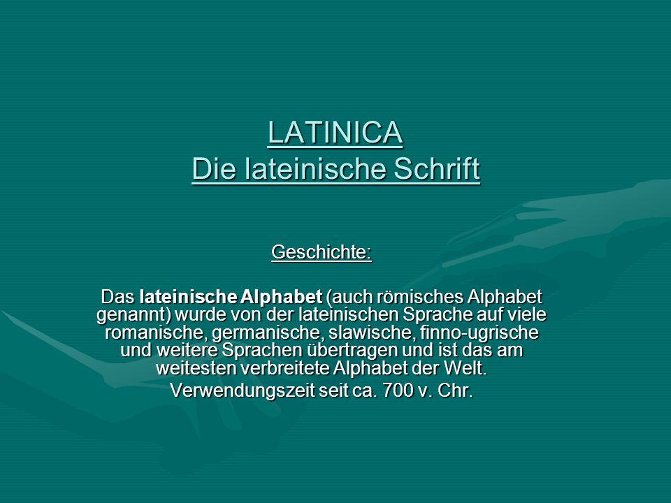 LATINICA Die lateinische Schrift Geschichte: Das lateinische Alphabet (auch römisches Alphabet genannt) wurde von der lateinischen Sprache auf viele r