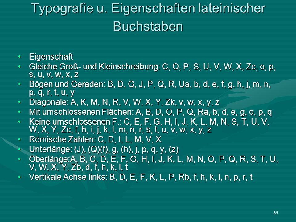 35 Typografie u. Eigenschaften lateinischer Buchstaben EigenschaftEigenschaft Gleiche Groß- und Kleinschreibung: C, O, P, S, U, V, W, X, Zc, o, p, s,