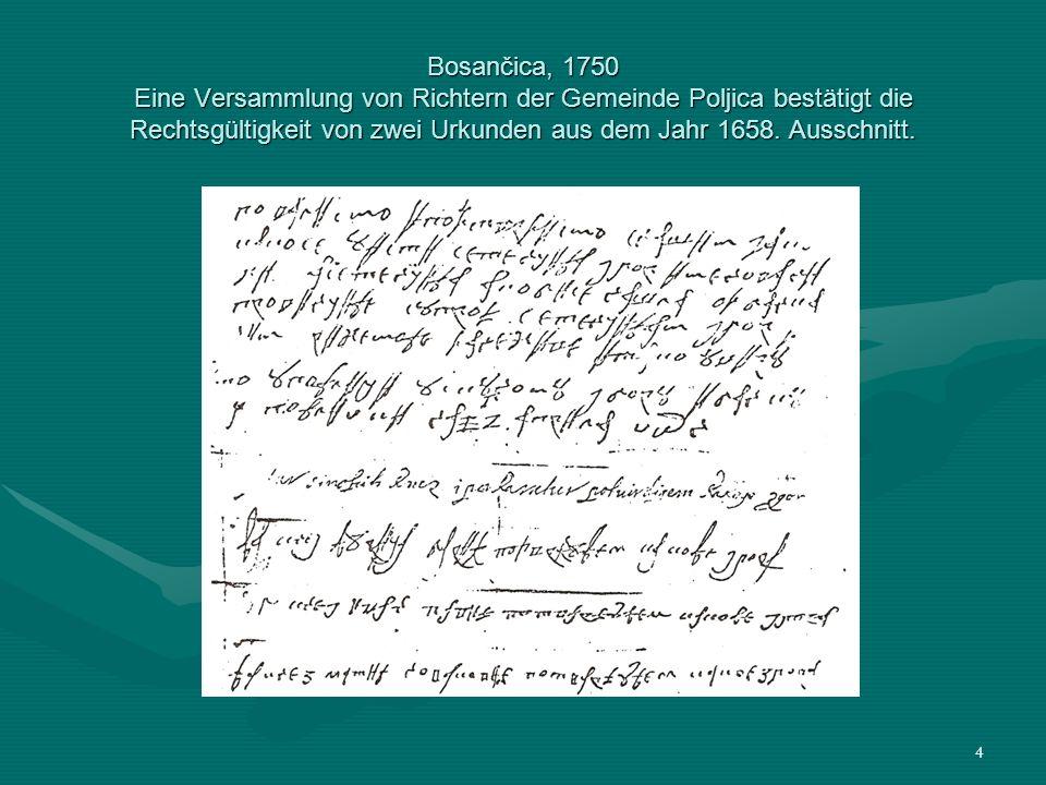4 Bosančica, 1750 Eine Versammlung von Richtern der Gemeinde Poljica bestätigt die Rechtsgültigkeit von zwei Urkunden aus dem Jahr 1658. Ausschnitt.