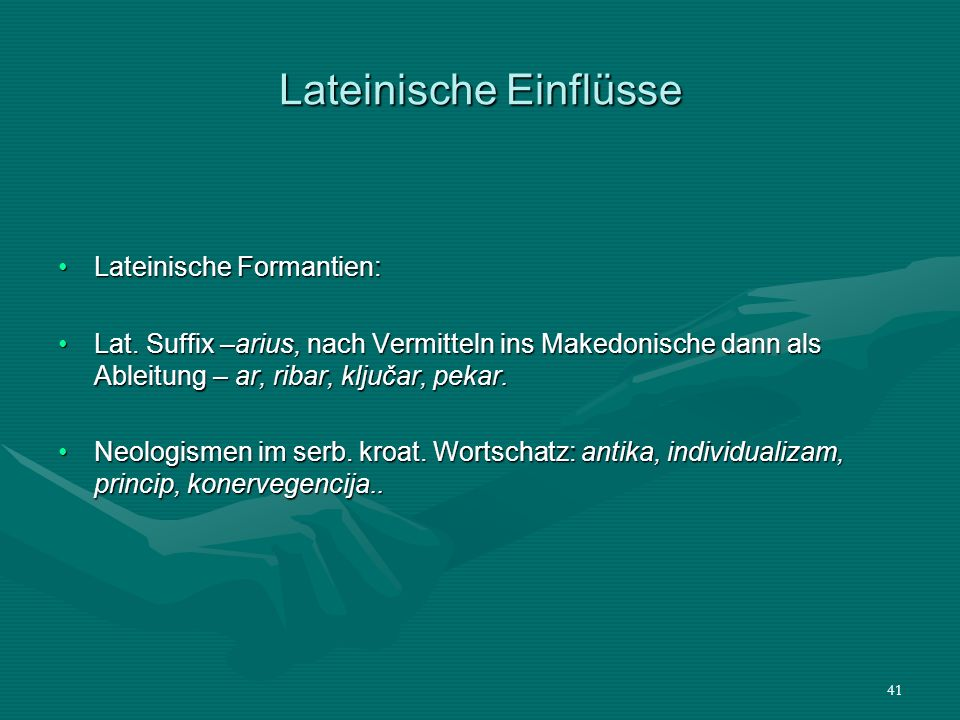 41 Lateinische Einflüsse Lateinische Formantien:Lateinische Formantien: Lat. Suffix –arius, nach Vermitteln ins Makedonische dann als Ableitung – ar,