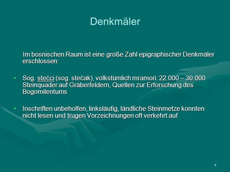 47 Literaturverzeichnis Die Bosančica : eine Sonderform der westlichen Kyrillica / Thorvi Eckhardt Eckhardt, Thorvi Wien : Österreichisches Ost- u.