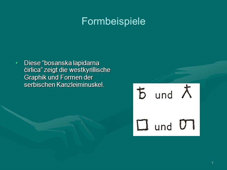 7 Formbeispiele Diese bosanska lapidarna ćirlica zeigt die westkyrillische Graphik und Formen der serbischen Kanzleiminuskel.Diese bosanska lapidarna