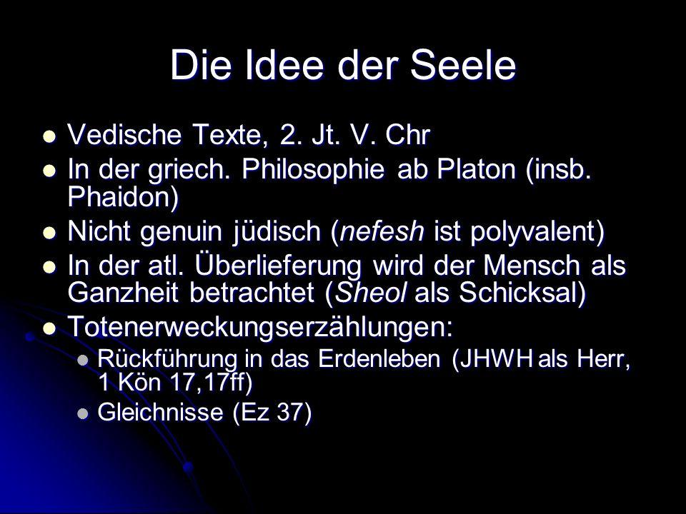 Die Idee der Seele Vedische Texte, 2. Jt. V. Chr Vedische Texte, 2. Jt. V. Chr In der griech. Philosophie ab Platon (insb. Phaidon) In der griech. Phi