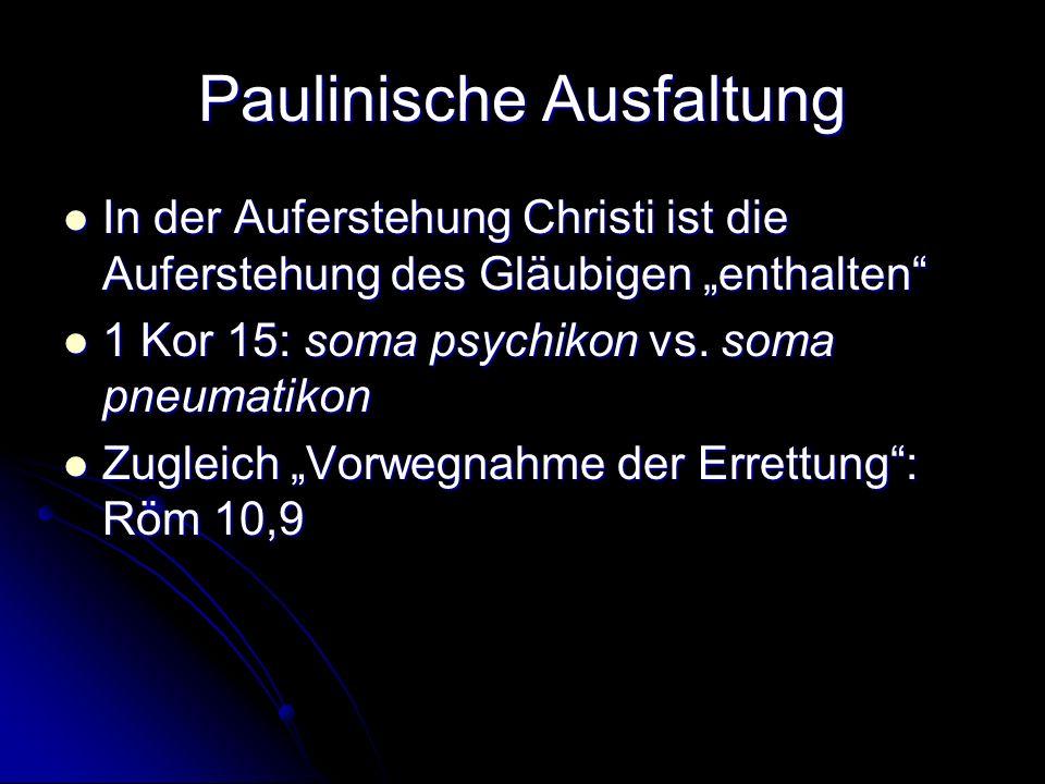 Paulinische Ausfaltung In der Auferstehung Christi ist die Auferstehung des Gläubigen enthalten In der Auferstehung Christi ist die Auferstehung des G