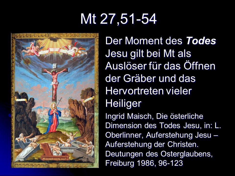 Mt 27,51-54 Der Moment des Todes Jesu gilt bei Mt als Auslöser für das Öffnen der Gräber und das Hervortreten vieler Heiliger Ingrid Maisch, Die öster