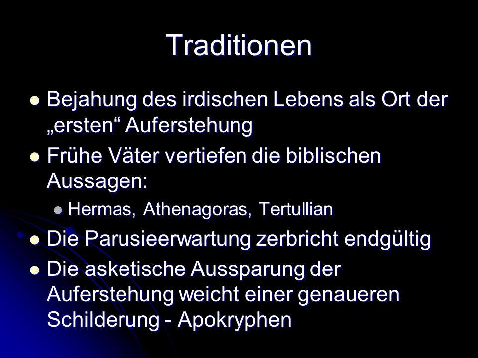 Traditionen Bejahung des irdischen Lebens als Ort der ersten Auferstehung Bejahung des irdischen Lebens als Ort der ersten Auferstehung Frühe Väter ve