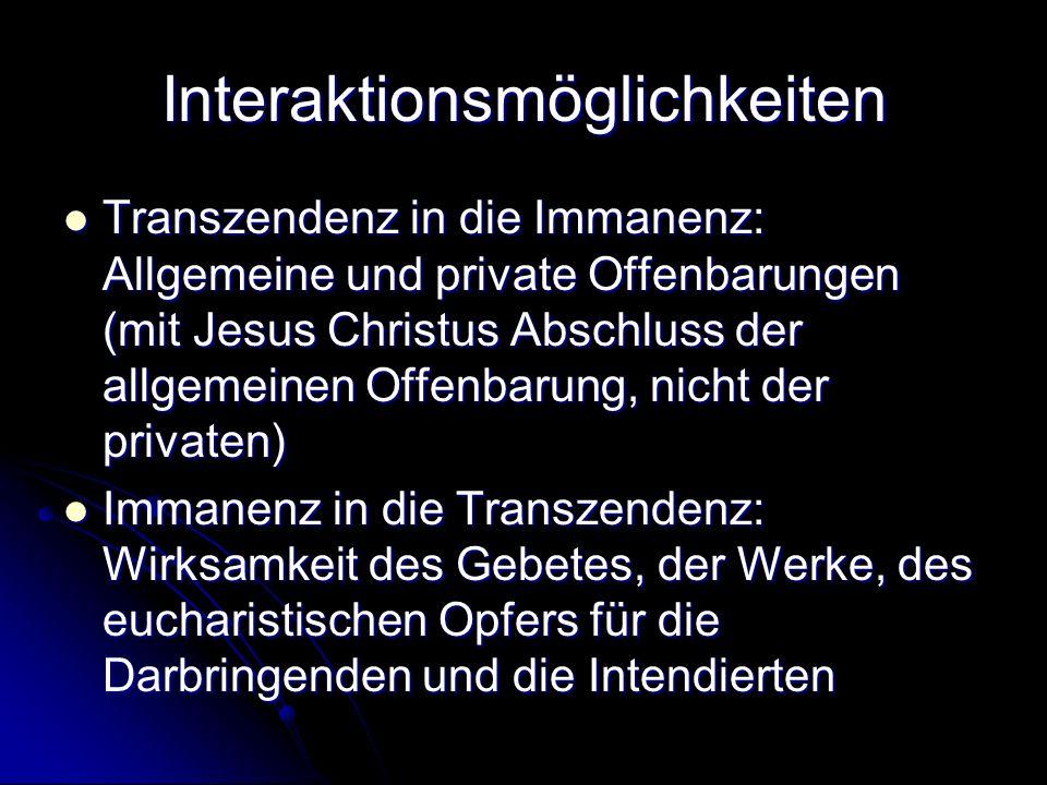Interaktionsmöglichkeiten Transzendenz in die Immanenz: Allgemeine und private Offenbarungen (mit Jesus Christus Abschluss der allgemeinen Offenbarung