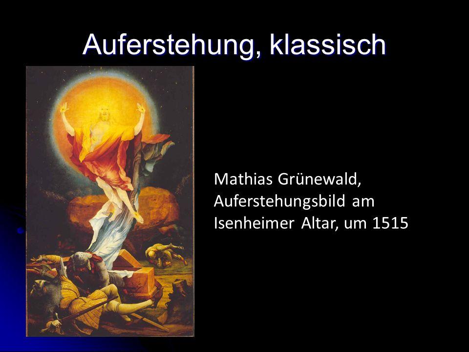 Auferstehung, klassisch Mathias Grünewald, Auferstehungsbild am Isenheimer Altar, um 1515