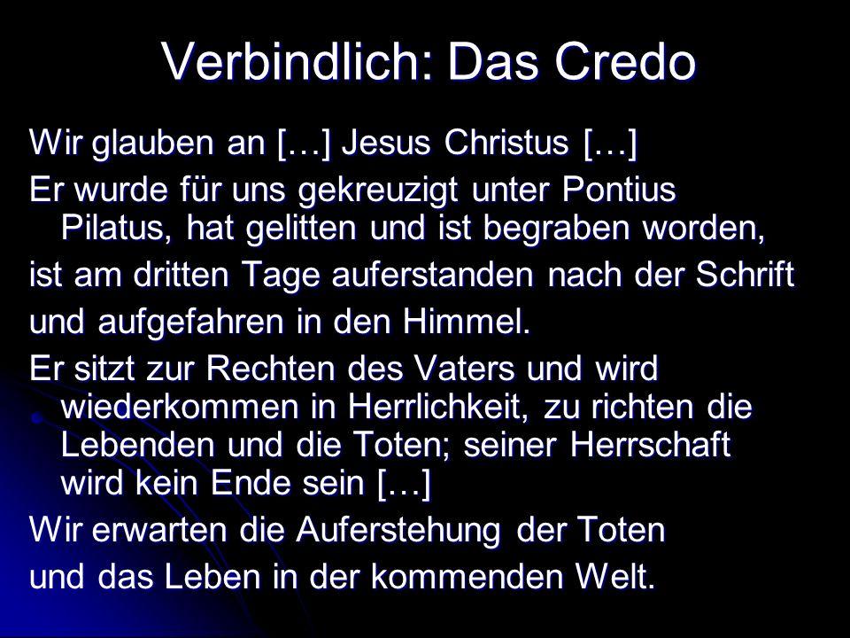 Verbindlich: Das Credo Wir glauben an […] Jesus Christus […] Er wurde für uns gekreuzigt unter Pontius Pilatus, hat gelitten und ist begraben worden,