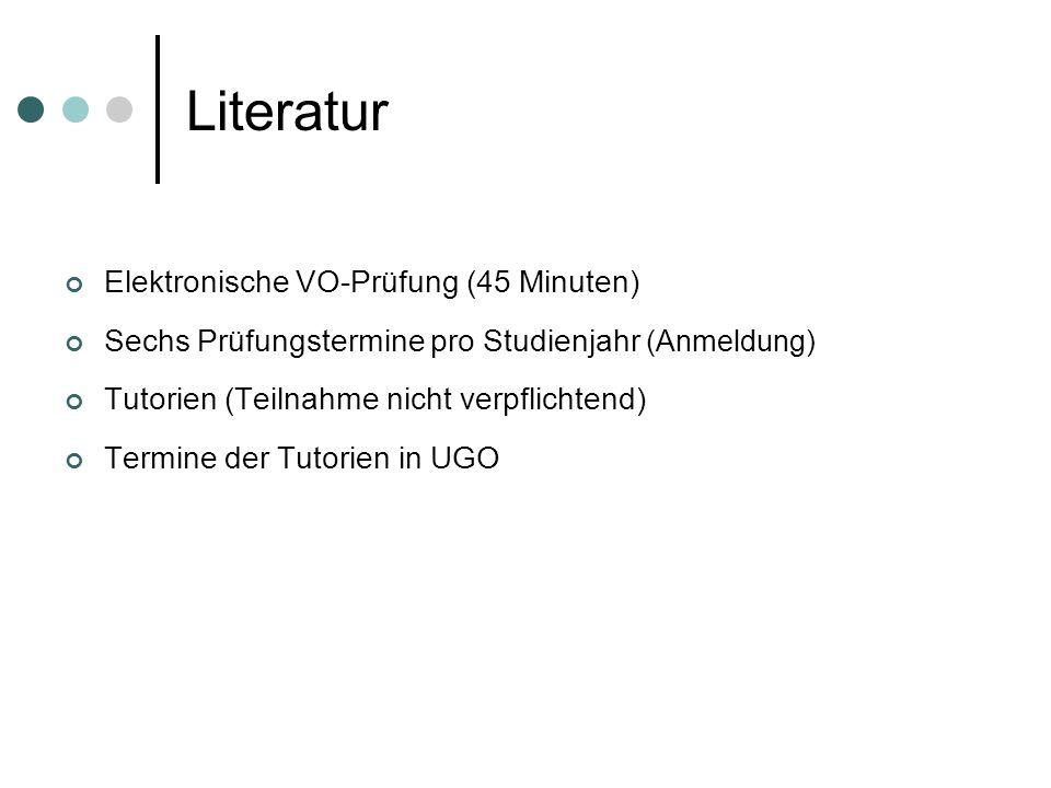 Literatur Elektronische VO-Prüfung (45 Minuten) Sechs Prüfungstermine pro Studienjahr (Anmeldung) Tutorien (Teilnahme nicht verpflichtend) Termine der Tutorien in UGO