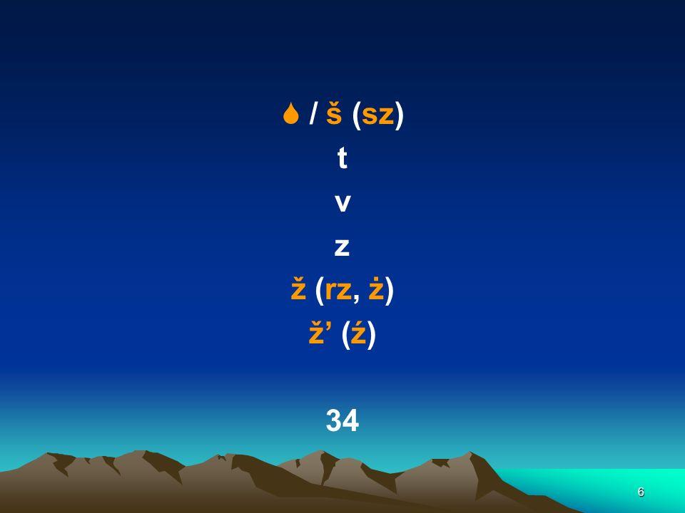 6 / š (sz) t v z ž (rz, ż) ž (ź) 34