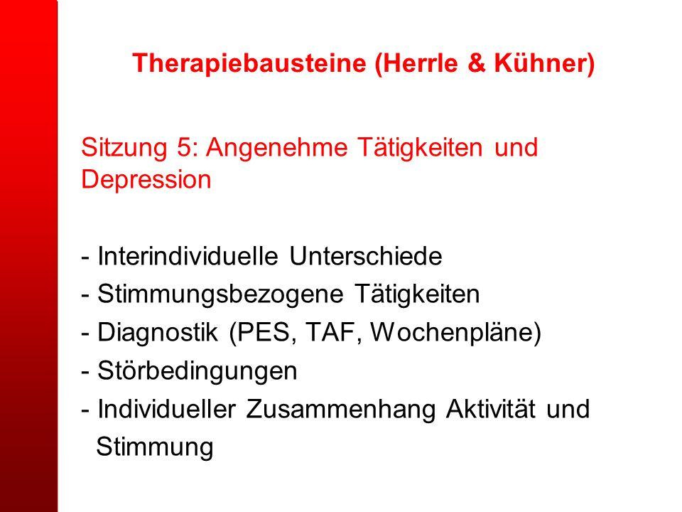 Therapiebausteine (Herrle & Kühner) Sitzung 5: Angenehme Tätigkeiten und Depression - Interindividuelle Unterschiede - Stimmungsbezogene Tätigkeiten -