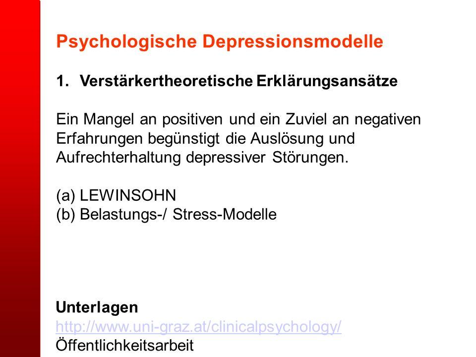 Psychologische Depressionsmodelle 1.Verstärkertheoretische Erklärungsansätze Ein Mangel an positiven und ein Zuviel an negativen Erfahrungen begünstig