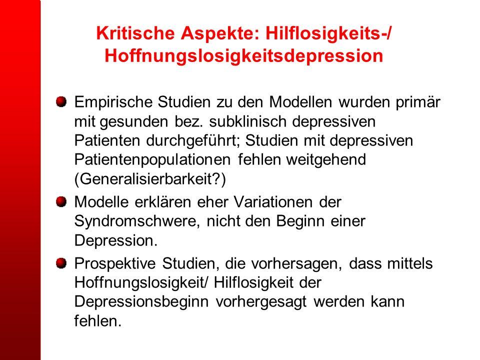 Kritische Aspekte: Hilflosigkeits-/ Hoffnungslosigkeitsdepression Empirische Studien zu den Modellen wurden primär mit gesunden bez. subklinisch depre