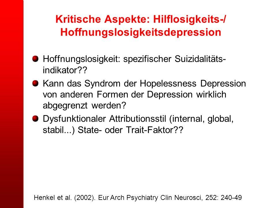 Kritische Aspekte: Hilflosigkeits-/ Hoffnungslosigkeitsdepression Hoffnungslosigkeit: spezifischer Suizidalitäts- indikator?? Kann das Syndrom der Hop