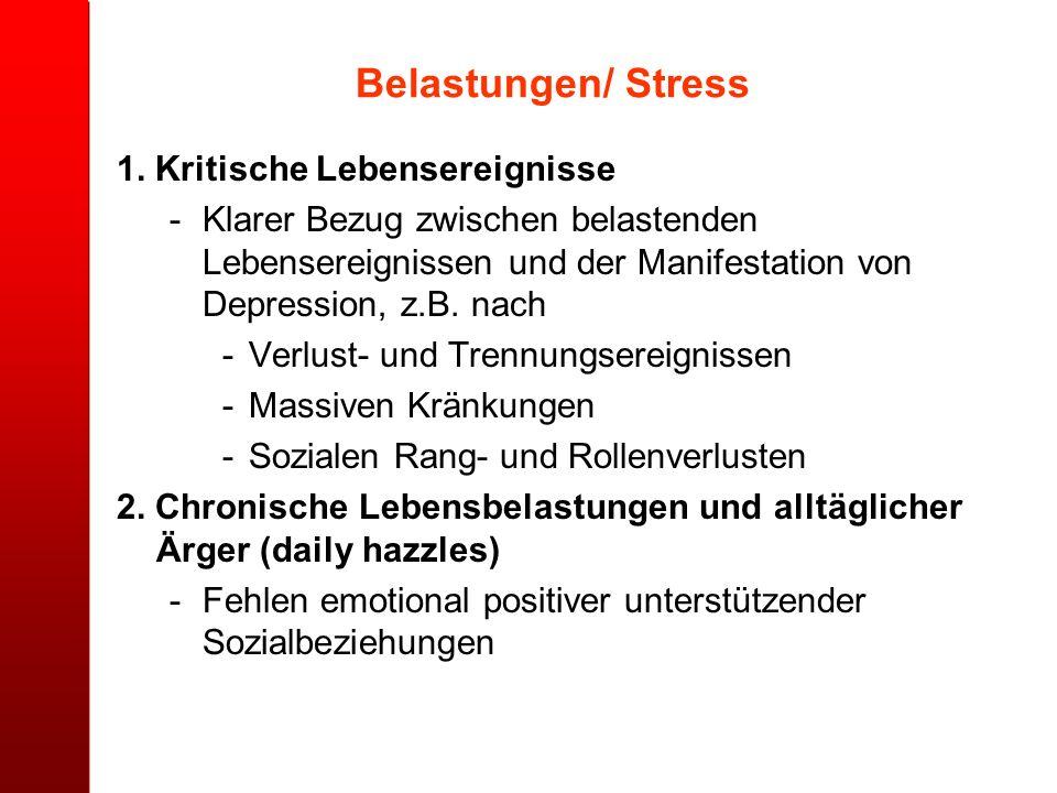 Belastungen/ Stress 1. Kritische Lebensereignisse -Klarer Bezug zwischen belastenden Lebensereignissen und der Manifestation von Depression, z.B. nach