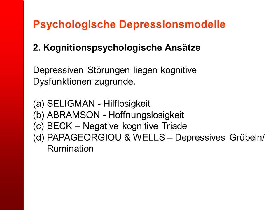 Psychologische Depressionsmodelle 2. Kognitionspsychologische Ansätze Depressiven Störungen liegen kognitive Dysfunktionen zugrunde. (a)SELIGMAN - Hil