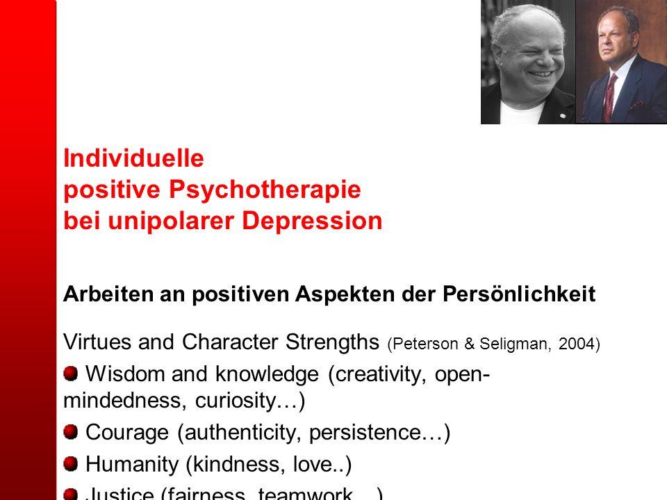 Individuelle positive Psychotherapie bei unipolarer Depression Arbeiten an positiven Aspekten der Persönlichkeit Virtues and Character Strengths (Pete