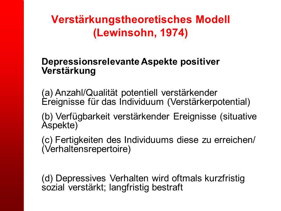 Verstärkungstheoretisches Modell (Lewinsohn, 1974) Depressionsrelevante Aspekte positiver Verstärkung (a) Anzahl/Qualität potentiell verstärkender Ere