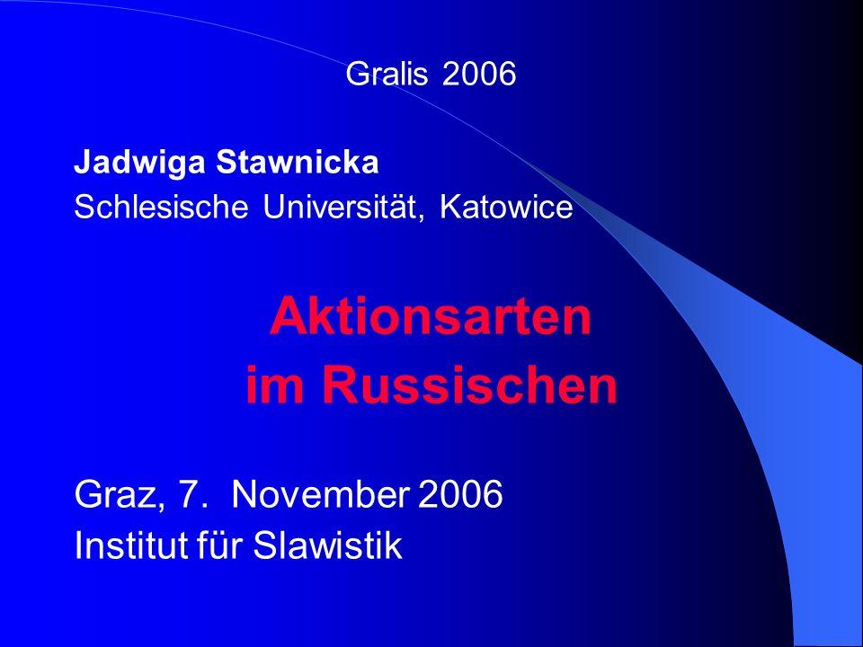 Gralis 2006 Jadwiga Stawnicka Schlesische Universität, Katowice Aktionsarten im Russischen Graz, 7.