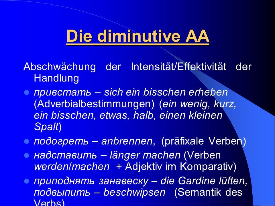 Die diminutive AA Abschwächung der Intensität/Effektivität der Handlung привстать – sich ein bisschen erheben (Adverbialbestimmungen) (ein wenig, kurz