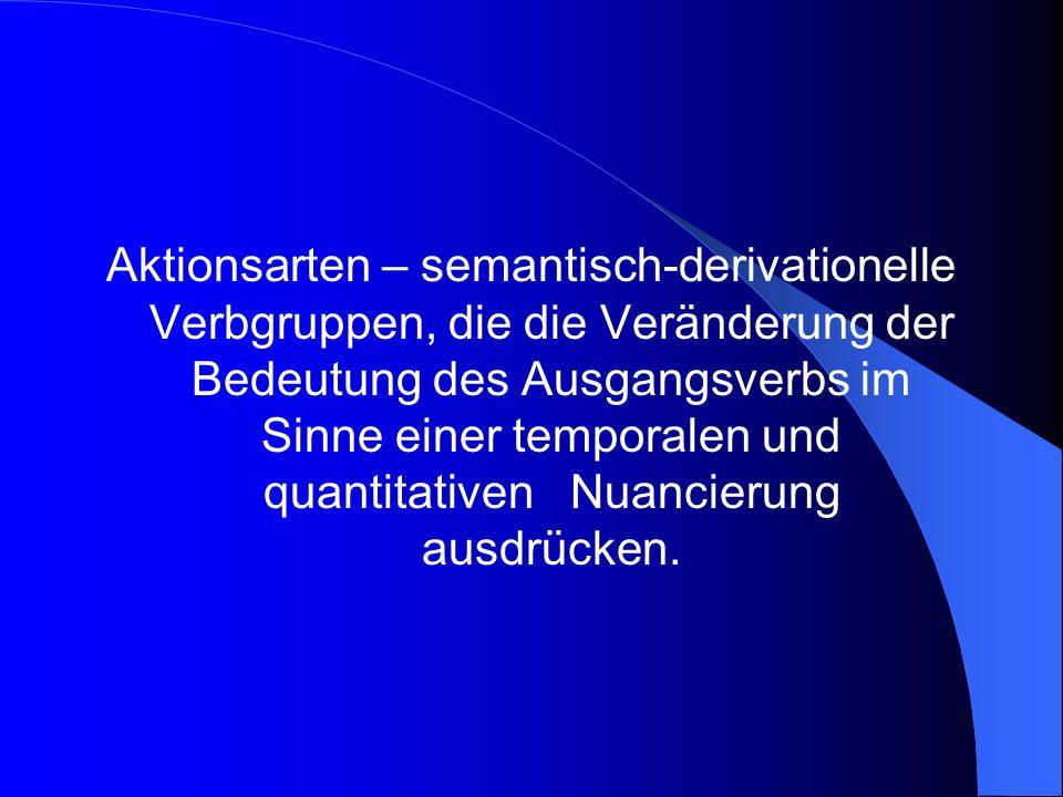 Aktionsarten – semantisch-derivationelle Verbgruppen, die die Veränderung der Bedeutung des Ausgangsverbs im Sinne einer temporalen und quantitativen