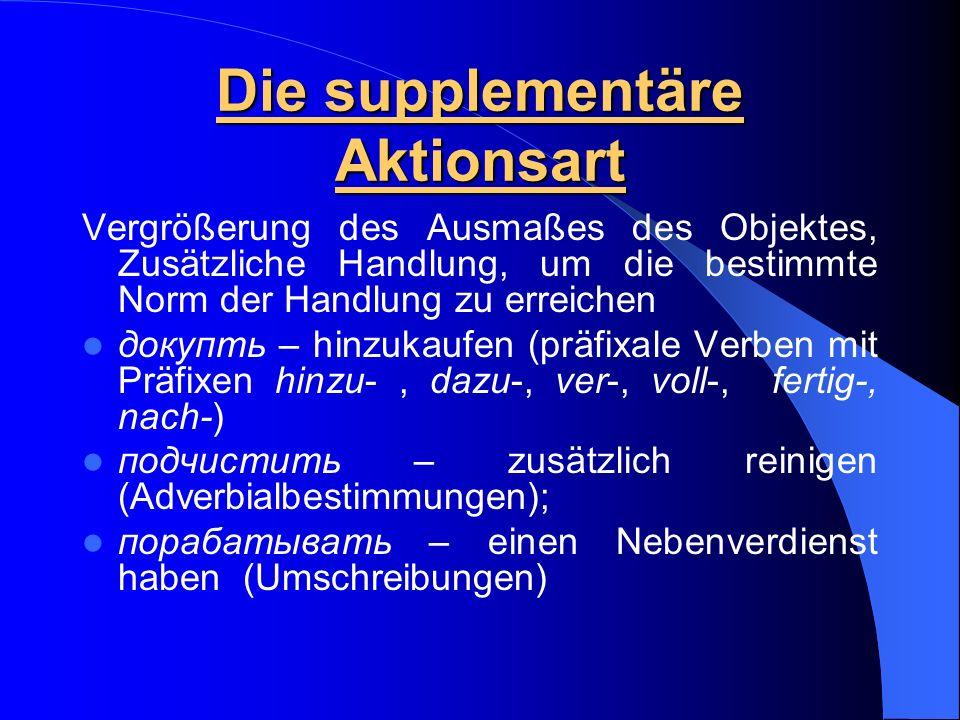 Die supplementäre Aktionsart Vergrößerung des Ausmaßes des Objektes, Zusätzliche Handlung, um die bestimmte Norm der Handlung zu erreichen докупть – h