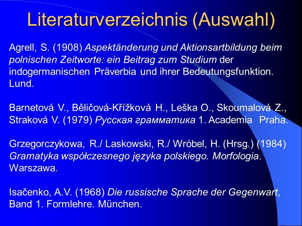 Literaturverzeichnis (Auswahl) Agrell, S. (1908) Aspektänderung und Aktionsartbildung beim polnischen Zeitworte: ein Beitrag zum Studium der indogerma