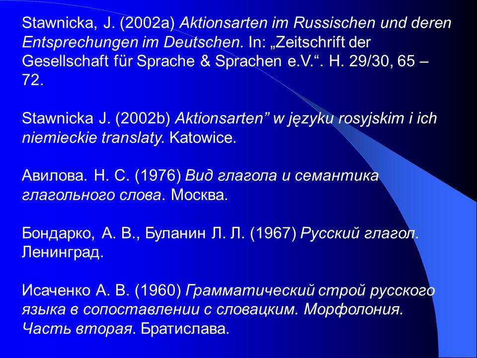 Stawnicka, J. (2002a) Aktionsarten im Russischen und deren Entsprechungen im Deutschen. In: Zeitschrift der Gesellschaft für Sprache & Sprachen e.V..